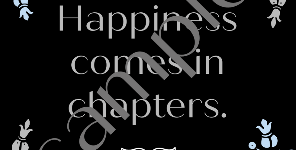 Happiness Comes in chapters-Printable Digital Image