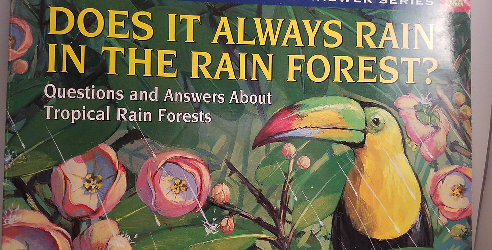Does it Always rain in the Rain Fores? Questions and Answers about Tropical Rain