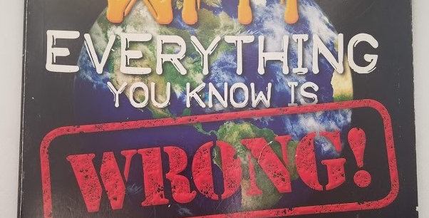 Why Everything you know is Wrong! By Tom Jackson