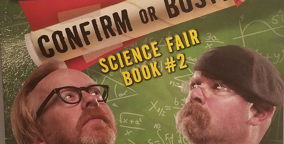 Mythbusters Confirm or Bust Science Fair book #2