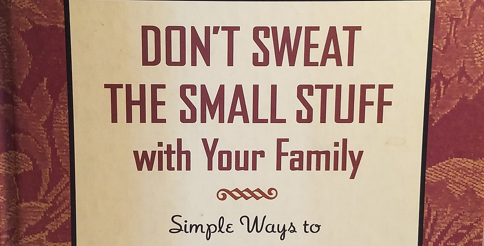 Don't sweat the Small stuff with your family by Richard Carlson, Ph.D