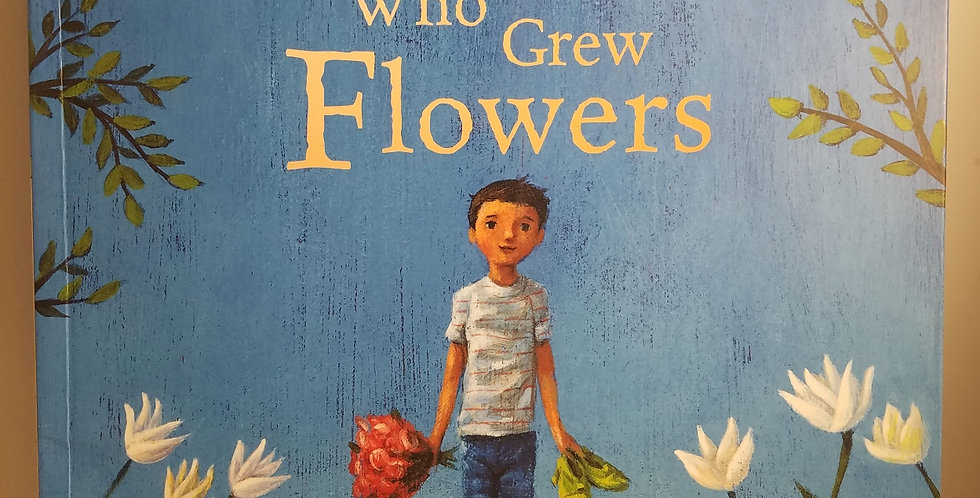 Boy who Grew Flowers, The by Jen Wojtowicz