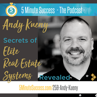 5 Minute Success - Secrets of Elite Real Estate Systems Revealed w/ Andy Kueny