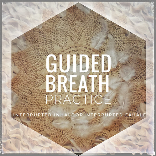 Guided Breath - interrupted inhale or exhale
