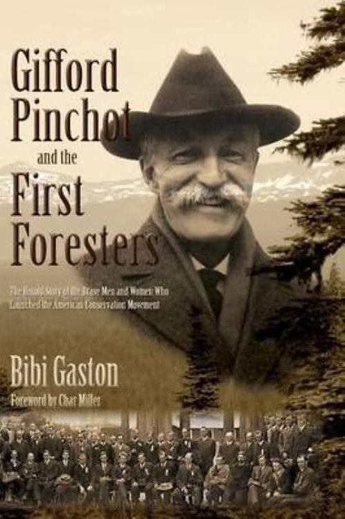 Gifford Pinchot and the First Foresters Book