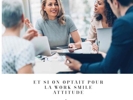 ET SI ON OPTAIT POUR LA WORK SMILE ATTITUDE ?/ What if we opted for the WORK SMILE ATTITUDE?