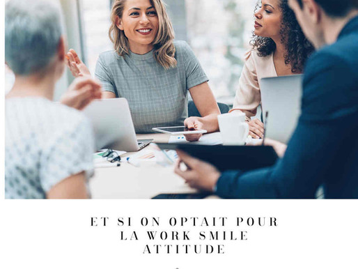 ET SI ON OPTAIT POUR LA WORK SMILE ATTITUDE ?/ What if we opted for the WORK SMILE ATTITUDE?