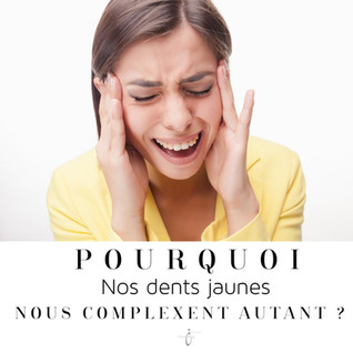 Pourquoi nos dents jaunes nous complexent autant ? / Why are we insecure about our yellow teeth