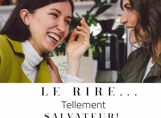 Le rire… tellement Salvateur!/Laughter ... a life-saver!