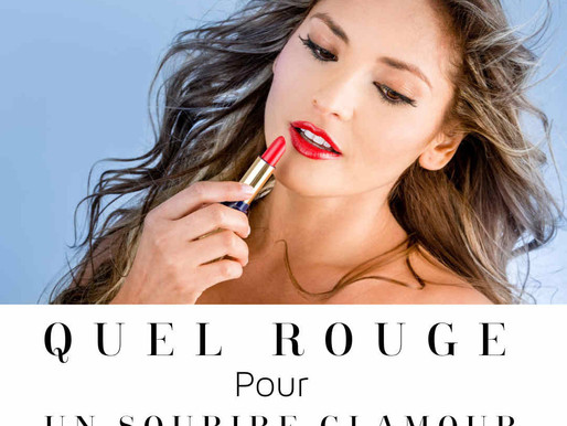 QUEL ROUGE POUR UN SOURIRE GLAMOUR ? WHICH LIPSTICK TO WEAR?