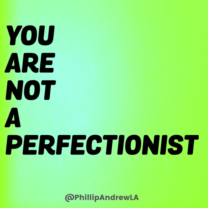 YOU ARE NOT A PERFECTIONIST.