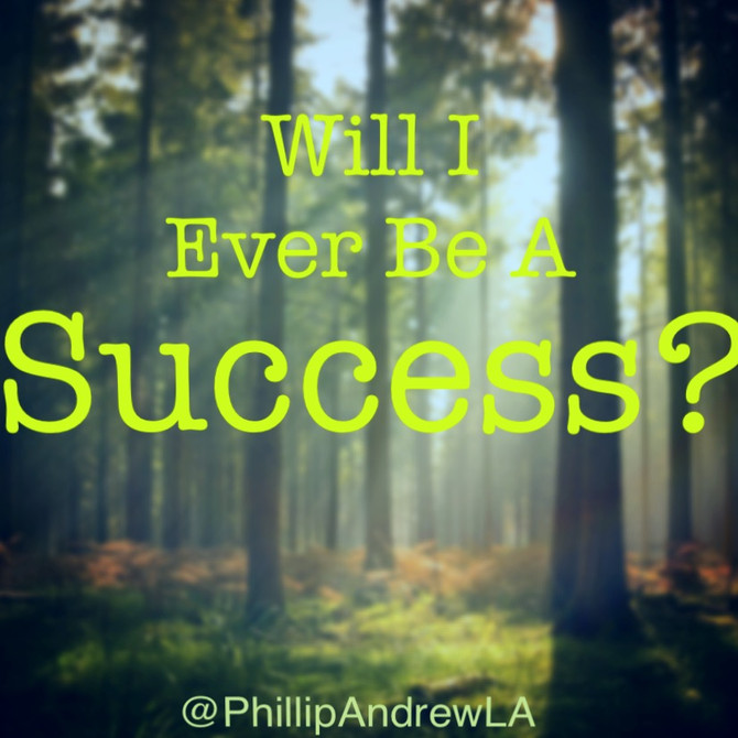 WILL I EVER BE A SUCCESS?