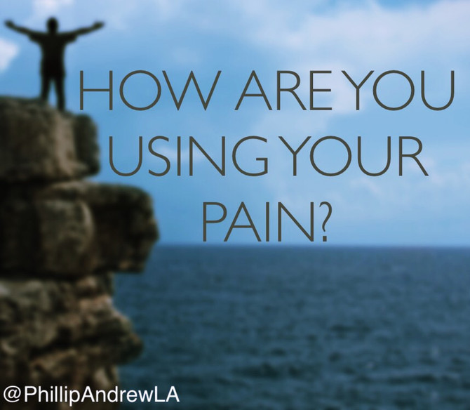 HOW ARE YOU USING YOUR PAIN?