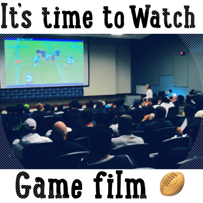 ITS TIME TO WATCH GAME FILM