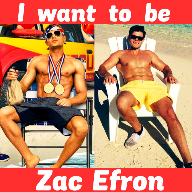 I WANT TO BE ZAC EFRON