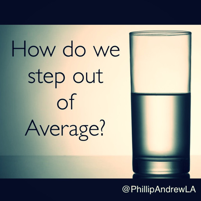 How do we step out of average?