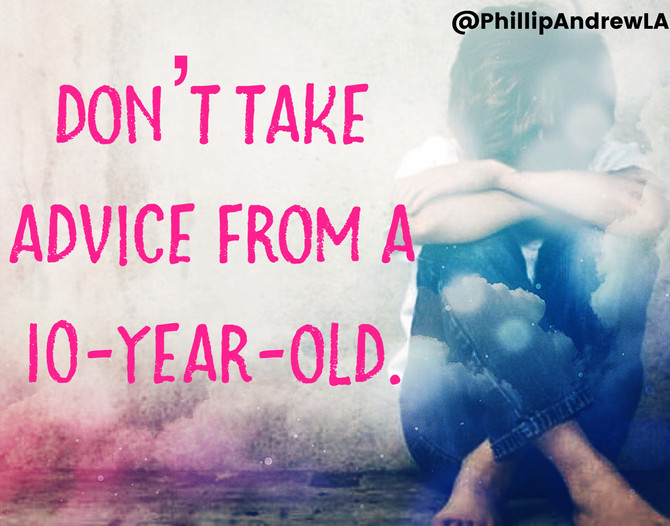 Don't take advice from 10-year-olds
