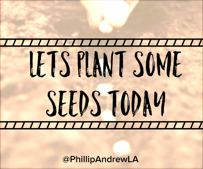 LETS PLANT SOME SEEDS TODAY