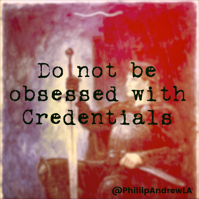DO NOT BE OBSESSED WITH CREDENTIALS