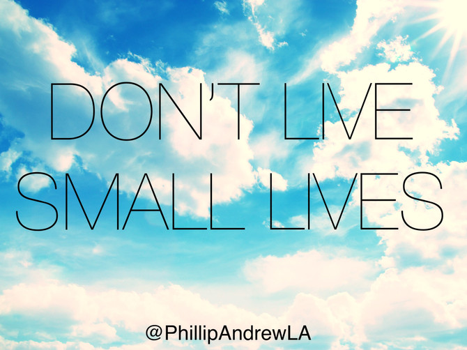 DON'T LIVE SMALL LIVES
