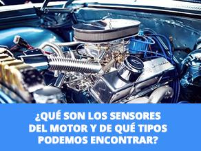 ¿Qué son los sensores del motor y de qué tipos podemos encontrar?