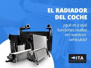 ¿Qué es el radiador del coche y qué funciones realiza en nuestros vehículos?