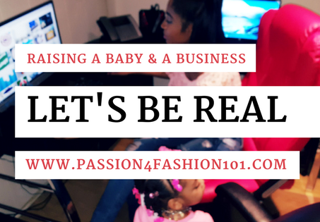 LET'S BE REAL: Raising A Baby & A Business