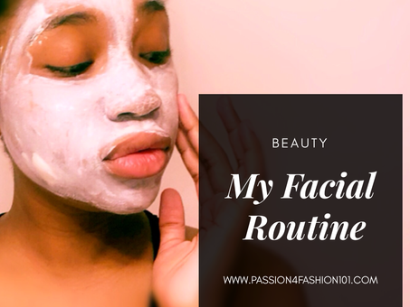 BEAUTY: MY FACIAL ROUTINE