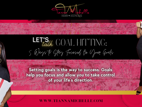 GOAL HITTING: 5 Ways to Stay Focused On Your Goals