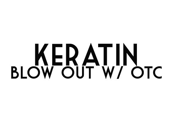 Keratin Blow Out with OTC