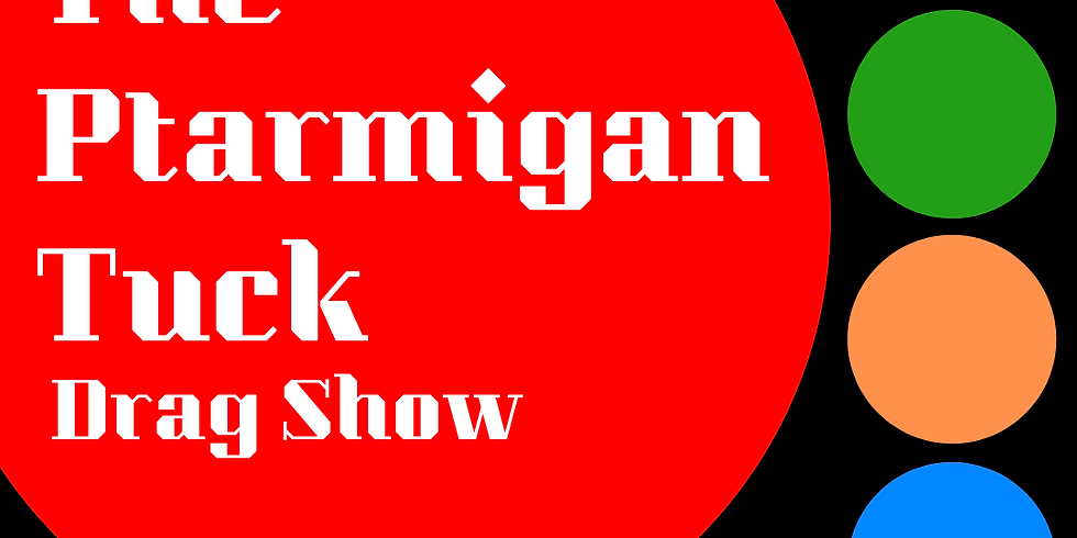 The Ptarmigan Tuck Drag Show
