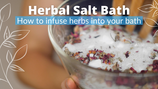 Herbal Bath Salts - How to infuse herbs into the Bath