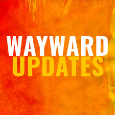 Wayward Updates: October 7, 2020