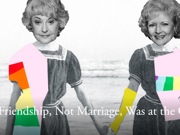 What if Friendship Like The Golden Girls, Not Marriage, Was at the Center of Life? [The Atlantic]