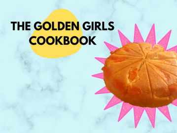 The Golden Girls Cookbook: Your Guide to Making All of the Recipes from the Show -- and Then Some