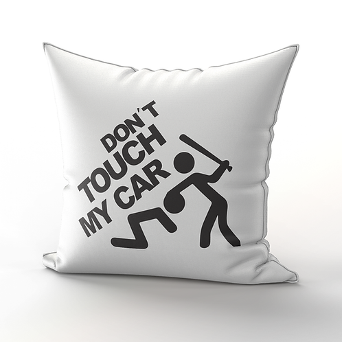 Don't touch my car Pillow