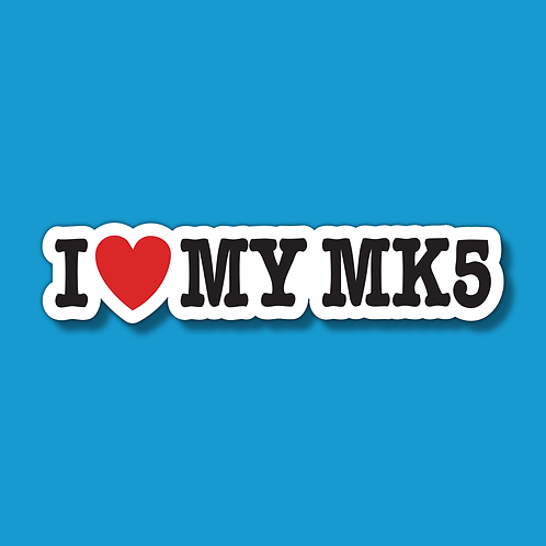 I LOVE MY MK5 Sticker