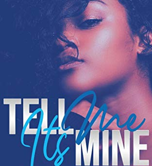 Tell Me It's Mine by A. Marie Johnson