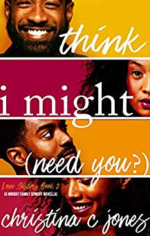 I Think I Might Need You by Christina C. Jones