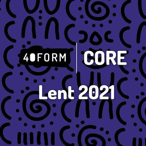 40Form/CORE - Lent 2021 Cohort Journey