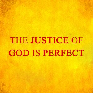 THE JUSTICE OF GOD IS PERFECT