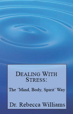 Dealing With Stress: The 'Mind, Body, Spirit' Way by Rebecca Williams