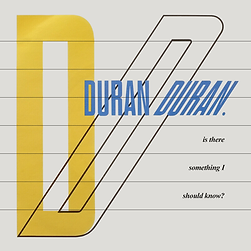Duran Duran IS THERE SOMETHING I SHOULD KNOW - single