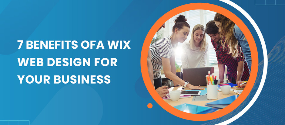 7 Benefits of a Wix Web Design for Your Business
