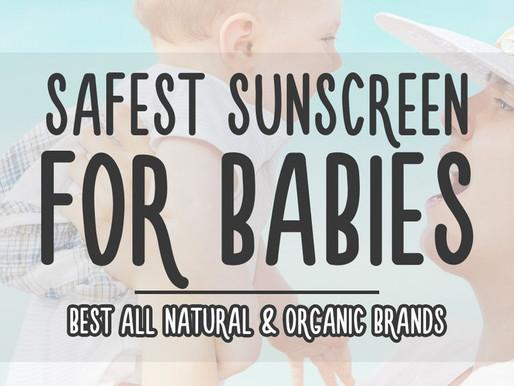 The Safest Sunscreens For Babies - Best All Natural & Organic Brands