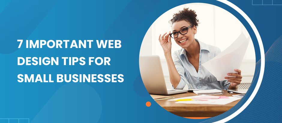 7 Important Web Design Tips for Small Businesses