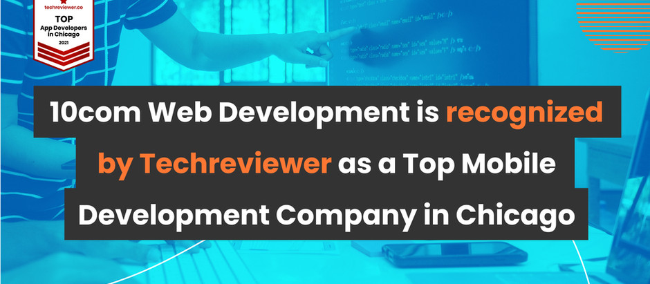 10com Web Development is recognized by Techreviewer as a Top Mobile Development Company in Chicago