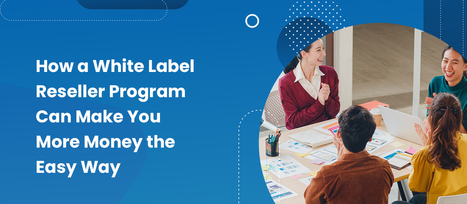How a White Label Reseller Program Can Make You More Money the Easy Way