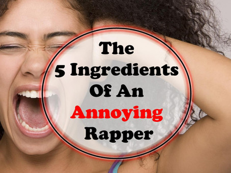 The 5 Ingredients of an Annoying Rapper