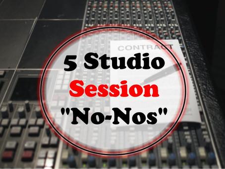 """5 Studio Session """"No-Nos"""""""